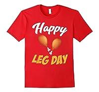 Happy Leg Day Turkey Thanksgiving Family Reunion Dinner Shirts Red
