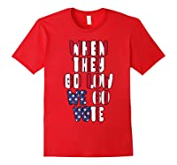 When They Go Low We Go Vote America Election T Shirt Red