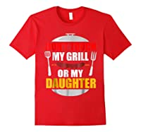 Don T Touch My Grill Or My Daughter T Shirt Father S Day Red
