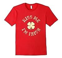 Kiss Me I M Irish Shirt St Saint Patrick S Day T Shirt Red