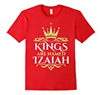 Kings Are Named Izaiah Shirts Red