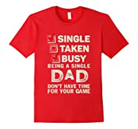 Single Taken Busy Being A Single Dad Funny Father T Shirt Red