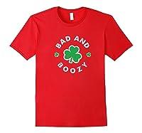 Bad And Boozy Saint Patricks Day Drinking T Shirt Red