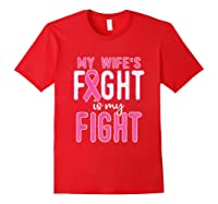My Wifes Fight Is My Fight Breast Cancer Awareness Month T Shirt Red