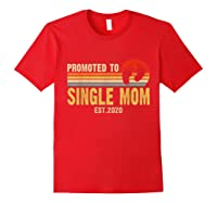 Promoted To Single Mom 2020 Pregnancy Announcet T Shirt Red