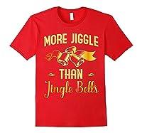 Christmas More Jiggle Than Jingle Bells T-shirt Red