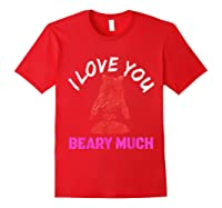 Love You Share Love, Love You Beary Much Gift Shirts Red