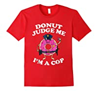 Donut Judge Me I'm A Cop, Funny Police Officer Shirt Red