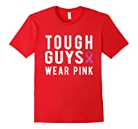 Tough Guys Wear Pink Breast Cancer Awareness Month For T Shirt Red