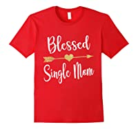 Funny Arrow Blessed Single Mom T Shirt Gift For Thanksgiving Red