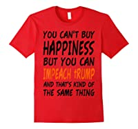 You Can T Buy Happiness But You Can Impeach Trump T Shirt Red