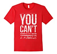 You Cant Measure A Miracle Shirts Red