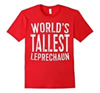 World S Tallest Leprechaun T Shirt Saint Patrick Day Gift Red