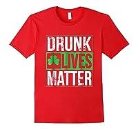 Funny Saint Patricks Day Drunk Lives Matter Drinking T Shirt Red