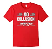 No Collusion Trump 2020 President Supporter America Election T Shirt Red