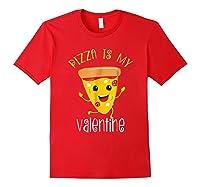 Pizza Is My Valentine T Shirt Valentine Day Tee Red
