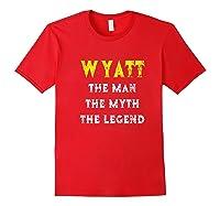 Wyatt The Man Myth Legend First Name Shirts Red