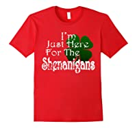 Saint Patrick S Day I M Just Here For The Shenanigans Shirt Red