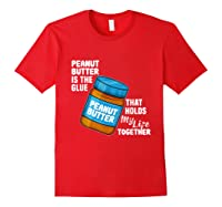Peanut Butter Is The Glue That Hold My Life Together Shirt Red