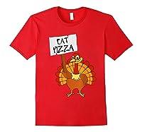 Eat Pizza Turkey Vegan Thanksgiving Gift For Shirts Red