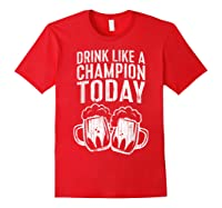 Drink Like A Champion Today T Shirt Saint Patrick Day Gift Red