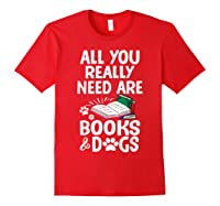 All You Really Need Are Books Dogs T Shirt Red