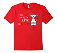 I M Not Single I Have A Cat T Shirt Cute Funny Cat T Red
