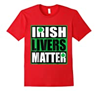 Funny Irish Livers Matter Saint Patrick Day T Shirt Red