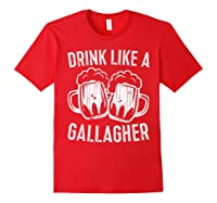 Drink Like A Gallagher T Shirt Saint Patrick Day Gift Red