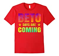 Beto O Rourke T Shirt Beto Days Are Coming Red