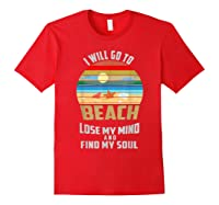 I Will Go To Beach To Lose My Mind And Find My Soul T Shirt Red