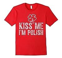 Kiss Me I M Polish T Shirt Saint Patrick Day Gift Shirt Red