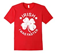 Irish I Was Faster T Shirt Saint Patrick Day Gift Shirt Red