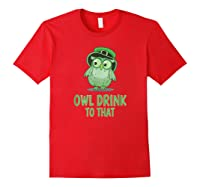 Owl Drink To That T Shirt Saint Patricks Day Drinking Gift Red