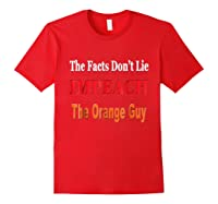 The Facts Don T Lie Impeach The Orange Guy Antitrump T Shirt Red