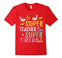 Super Tea By Day Super Tired By Night Cute Gift T-shirt Red