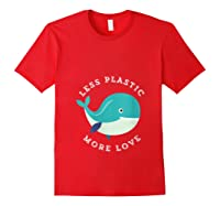 Less Plastic More Love Recycle Awareness Earth Day T Shirt Red
