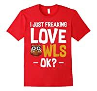 I Just Freaking Love Owls Ok Funny Animal Bird Lover Kawaii T Shirt Red