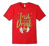 Irish I Could Drink Saint Patricks Day T Shirt Green Red