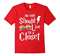 No One Should Live In A Closet Shirt Red
