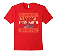 Vintage Pottery Art Made Real From Earth Water Fire Soul T Shirt Red
