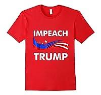 Impeach Trump T Shirt Anti Trump July 4th Gift Tee Red