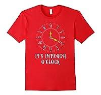 It S Impeach O Clock Funny Anti Donald Trump T Shirt Red