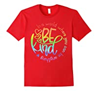 In World Where You Can Be Anything Be Kind Kindness Shirts Red