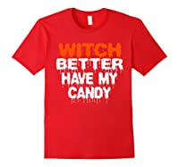 Witch Better Have My Candy T-shirt Funny Halloween Red