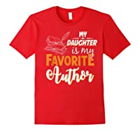 My Daughter Is My Favorite Author Gift Book Lovers Writer T Shirt Red