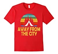 Funny Camping Shirt Away From The City Summer Gift Red