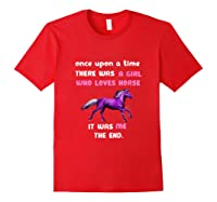 Once Upon A Time There Was A Girl Who Loved Horse Tshirt Red