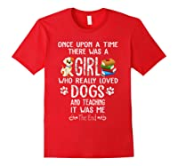 Once Upon A Time There Was A Girl Love Dogs Teaching Shirt T Shirt Red