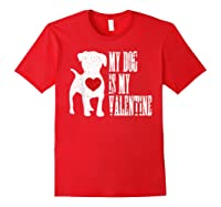 My Dog Is My Valentine Single Love Life Gift Tee T Shirt Red
